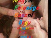 magyar felesége baszni orgy hungarian Amateur Orgy
