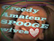 Greedy Amateur SPOOGE wives
